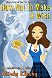 How Not to Make a Wish (As You Wish Series)