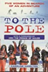 To the Pole: Five Women in Search of...