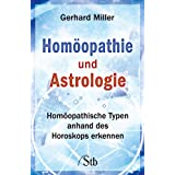 Homopathie und Astrologie: Homopathische Typen anhand des Horoskops erkennenvon &#34;Gerhard Miller&#34;
