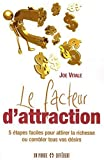 Le facteur d'attraction - 5 �tapes faciles pour attirer la richesse ou combler tous vos d�sirs