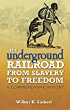 The Underground Railroad from Slavery to Freedom: A Comprehensive History (Dover African-American Books)
