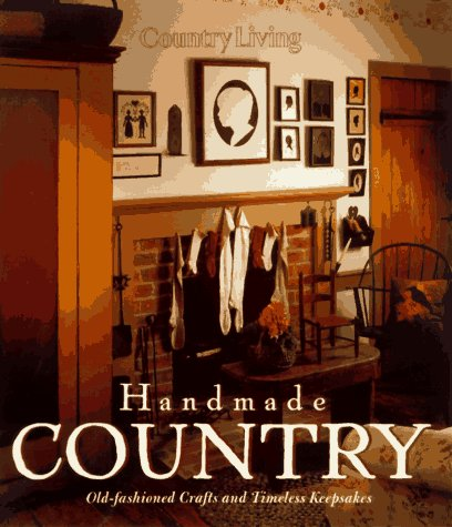 Country Living Handmade Country: Old-Fashioned Crafts and Timeless Keepsakes