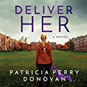 Deliver Her: A Novel Hörbuch von Patricia Perry Donovan Gesprochen von: Emily Foster, James Foster, Tanya Eby
