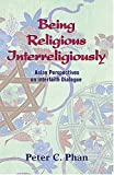 Being Religious Interreligiously : Asian perspectives on interfaith Dialogue