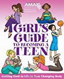 American Medical Association Girls Guide to Becoming a Teen
