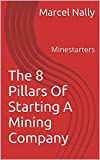 img - for The 8 Pillars Of Starting A Mining Company: Minestarters book / textbook / text book