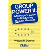 Group Power II: A Manager's Guide to Conducting Regular Meetings (Vol 2) ~ William R. Daniels