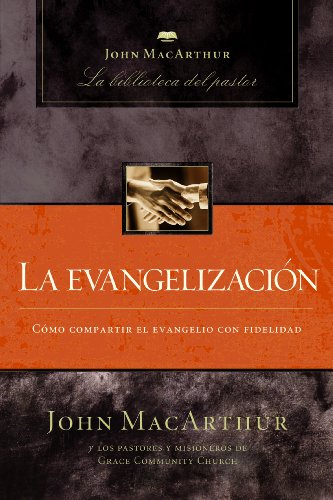 La evangelizacion (John Macarthur: La Biblioteca Del Pastor / John Macarthur Pastor's Library)