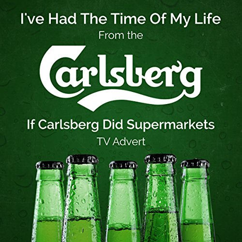 ive-had-the-time-of-my-life-from-the-carlsberg-if-carlsberg-did-supermarkets-tv-advert