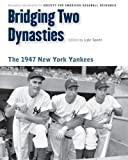 Bridging Two Dynasties: The 1947 New York Yankees (Memorable Teams in Baseball History)