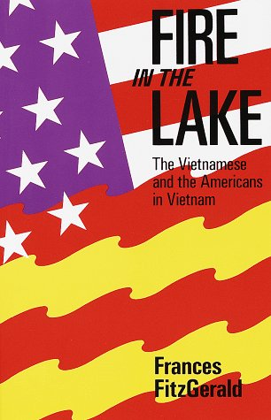 Fire in the Lake: The Vietnamese and the Americans in Vietnam, FRANCES FITZGERALD