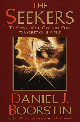 Seekers : The Story of Mans Continuing Quest to Understand His World, DANIEL J. BOORSTIN
