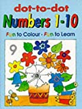 Dot to Dot: Numbers 1-10 (Dot to Dot Colouring)