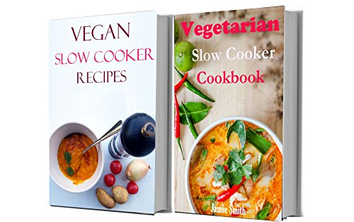 Vegan And Vegetarian Slow Cooker Box Set (Vegan And Vegetarian Recipes) by Jamie Smith