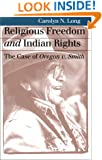 Religious Freedom and Indian Rights: The Case of Oregon v. Smith