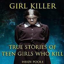 Girl Killer: True Stories of Teen Girls Who Kill | Livre audio Auteur(s) : Heidi Poole Narrateur(s) : Adrienne M Roberson