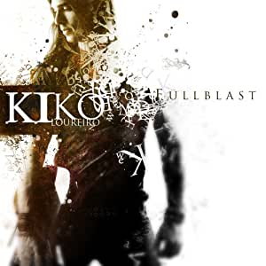 KIKO LOUREIRO - FULLBLAST -THE ROAD OF EXCESS LEADS TO THE PALACE OF