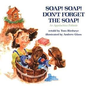 Soap! Soap! Don't Forget the Soap!: An Appalachian Folktale
