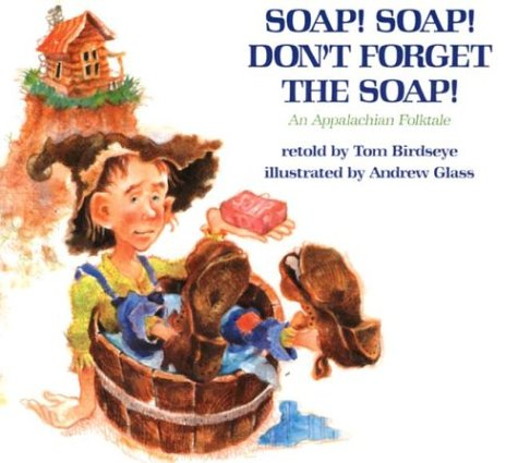 Soap! Soap! Don't Forget the Soap!: An Appalachian Folktale