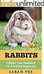 Rabbits: A Rabbit Care Handbook for C...