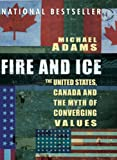 Fire and Ice: The United States, Canada and the Myth of Converging Values (0143014234) by Adams, Michael