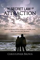 Law of Attraction Secrets! How To Effortlessly Attract Money,Love And The Life You Deserve!-Special Edition.