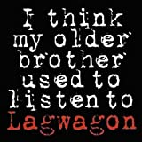 I Think My Older Brother Used to Listen to Lagwagon [Vinyl]