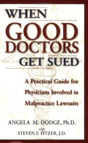 When Good Doctors Get Sued: A Guide for Defendant Physicians Involved in Malpractice Lawsuits