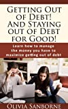 Get out of debt! And stay out of debt for good!: Learn how to manage the money you have to maximize getting out of debt.