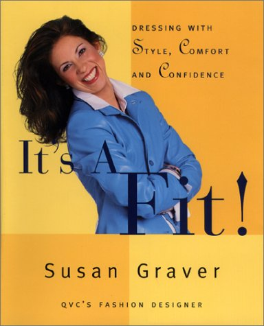 It's a Fit!: Dressing With Style, Comfort and Confidence, Susan Graver