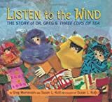 Listen to the Wind: The Story of Dr. Greg & Three Cups of Tea (0803730586) by Greg Mortenson