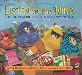 Listen to the Wind: The Story of Dr. Greg & Three Cups of Tea