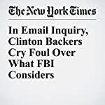 In Email Inquiry, Clinton Backers Cry Foul Over What FBI Considers Procedure   Adam Goldman