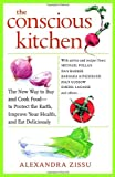 img - for The Conscious Kitchen: The New Way to Buy and Cook Food - to Protect the Earth, Improve Your Health, and Eat Deliciously book / textbook / text book