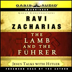 The Lamb and the Fuhrer: Jesus Talks with Hitler | [Ravi Zacharias]