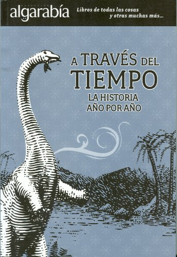 A traves del tiempo. La historia a o por a o. (Coleccion Algarabia) (Spanish Edition)