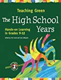 Teaching Green - The High School Years: Hands-on Learning in Grades 9-12 (Green Teacher)