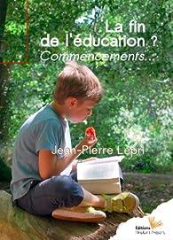 La fin de l\'éducation ? Commencements... par Jean-Pierre Lepri