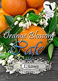 Orange Blossom Cafe: Christian Contemporary Romance Novella by T.I. Lowe ebook deal