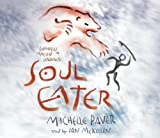 Michelle Paver Soul Eater: Chronicles of Ancient Darkness book 3