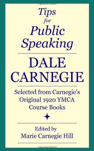 Tips for Public Speaking: Selected from Carnegie's Original 1920 YMCA Course Books