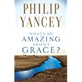 Whats So Amazing About Graceby Philip Yancey