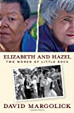 img - for [ { { Elizabeth and Hazel: Two Women of Little Rock } } ] By Margolick, David( Author ) on Oct-04-2011 [ Hardcover ] book / textbook / text book