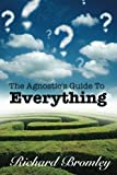 The Agnostic's Guide To Everything: Or, How Would I Know?