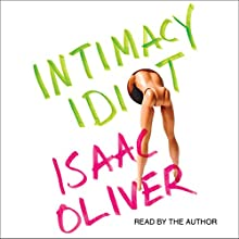 Intimacy Idiot (       UNABRIDGED) by Isaac Oliver Narrated by Isaac Oliver