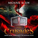 The Crusades: Marching Through the Middle Ages Audiobook by Michael Klein Narrated by Richard Core