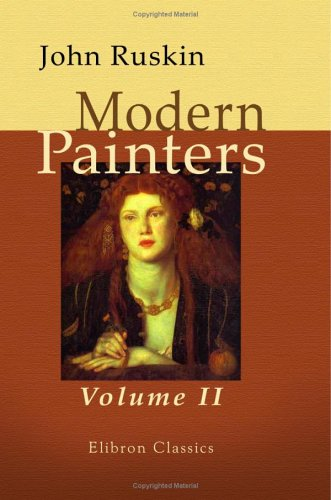 Modern Painters: Volume 2. Of the Imaginative and Theoretic Faculties