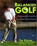img - for Balanced Golf: Harnessing the Simplicity, Focus, and Natural Motions of Martial Arts to Improve Your All-Around Game book / textbook / text book