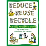 Reduce, Reuse, Recycle!: An Easy Household Guide (Green Books Guides)by Nicky Scott