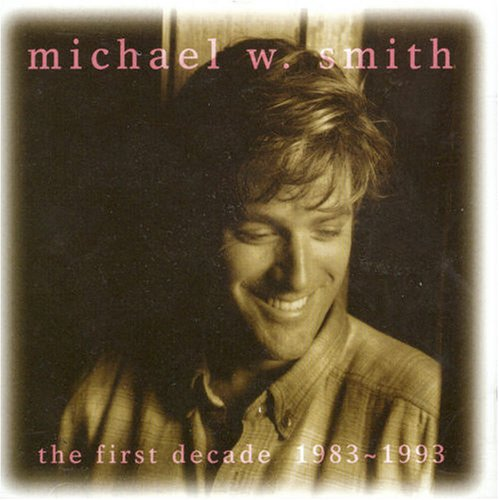 Michael W. Smith - The First Decade (1983-1993) [US-Import] - Zortam Music